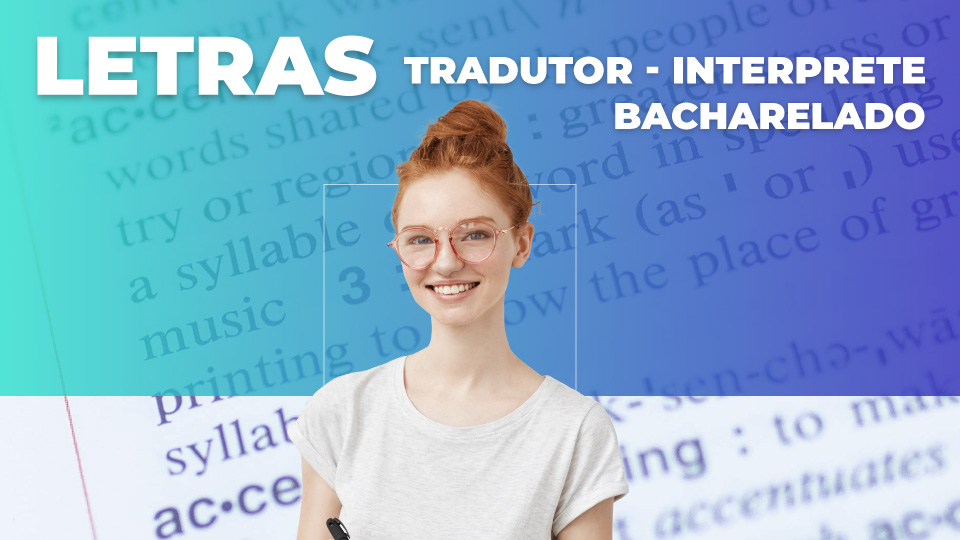 LETRAS (TRADUTOR E INTERPRETE) – BACHARELADO