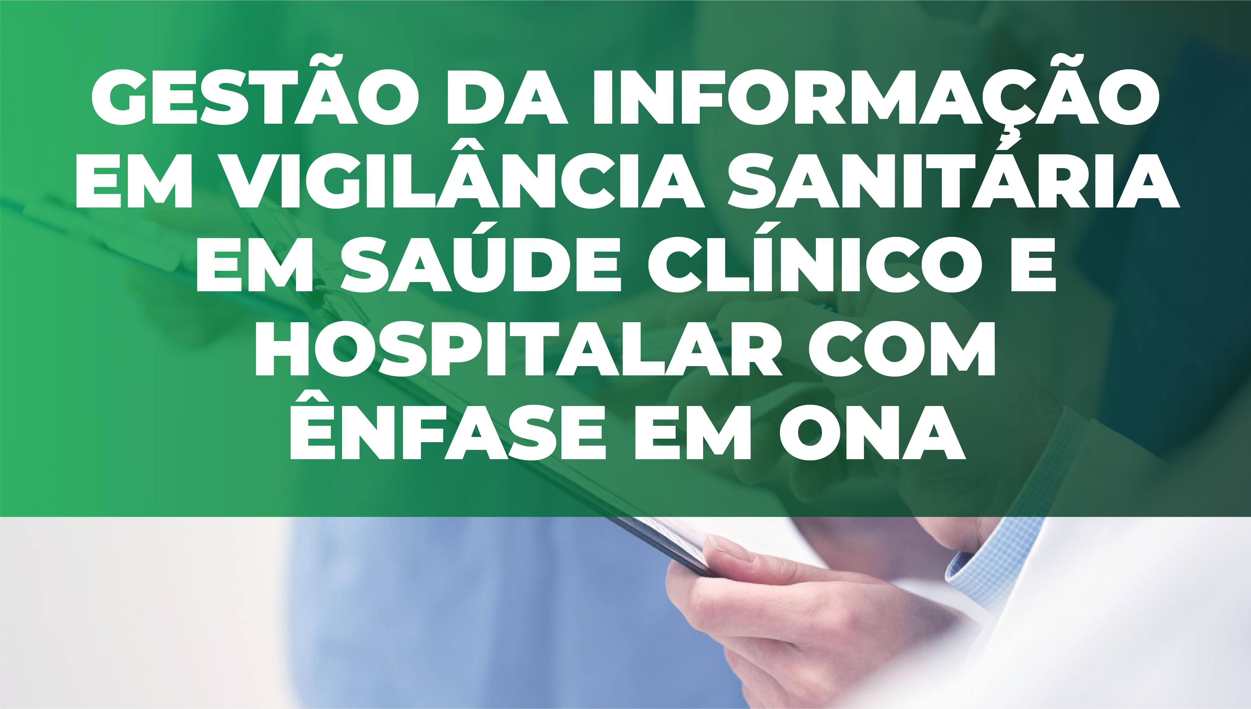Gestão da Informação em Vigilância Sanitária em Saúde Clínico e Hospitalar em Ênfase em ONA