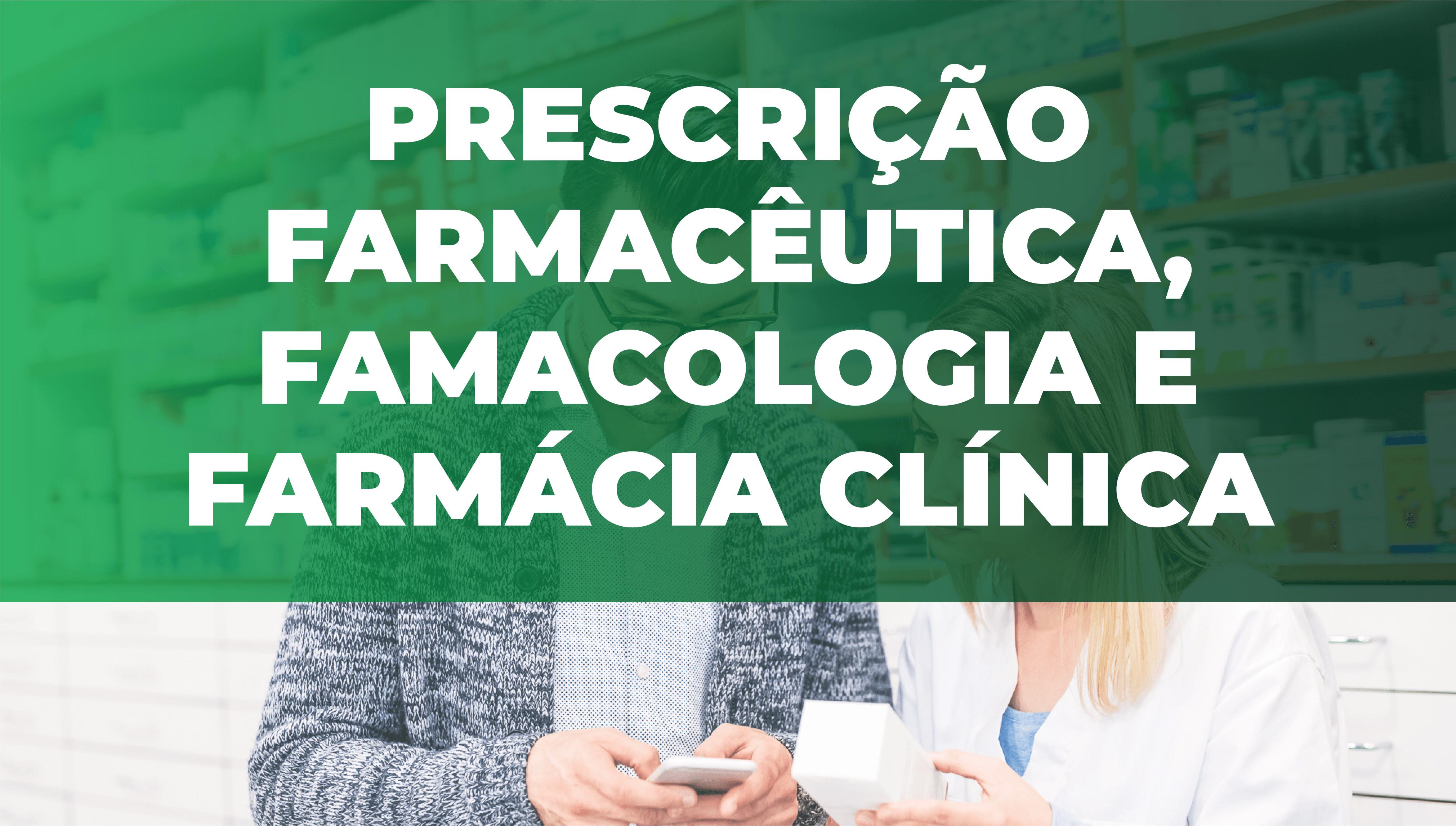Prescrição farmacêutica, farmacologia e farmácia clínica